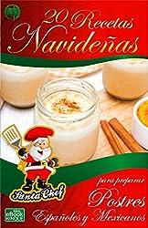 20 RECETAS NAVIDEÑAS PARA PREPARAR POSTRES ESPAÑOLES Y MEXICANOS (Colección Santa Chef nº 36)
