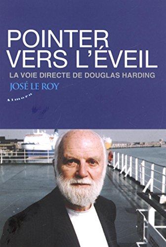 Pointer vers l'éveil : La voie directe de Douglas Hiarding par José Le Roy