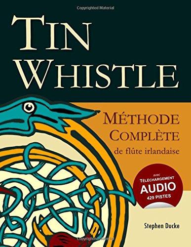 Tin Whistle - Méthode Complète de Flûte Irlandaise par Stephen Ducke