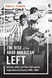 The Rise of the Arab American Left: Activists, Allies, and Their Fight against Imperialism and Racism, 1960s-1980s (Justice, Power and Politics)