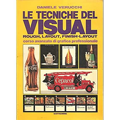 Le Tecniche Del Visual. Rough, Layout, Finish-Layout. Corso Avanzato Di Grafica Professionale
