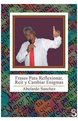 Frases Para Reflexionar, Reír Y Cambiar Enigmas por Abelardo Sanchez