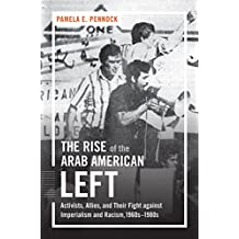 The Rise of the Arab American Left: Activists, Allies, and Their Fight against Imperialism and Racism, 1960s–1980s