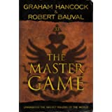 The Master Game: Unmasking the Secret Rulers of the World by Hancock, Graham, Bauval, Robert ( 2011 )