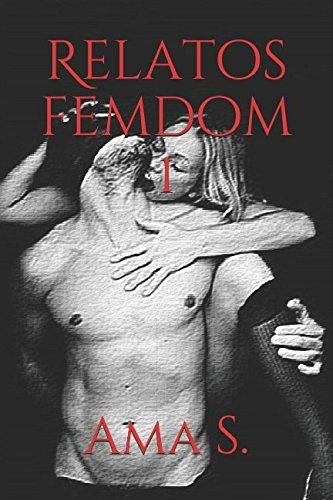 Relatos femdom I por Ama S.
