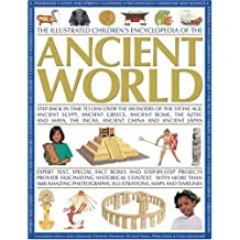 The Illustrated Children's Encyclopedia of the Ancient World: Step Back in Time to Discover the Wonders of the Stone Age, Ancient Egypt, Ancient the Incas, Ancient China and Ancient Japan
