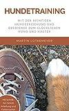 Hundetraining: Mit der richtigen Hundeerziehung und Obedience zum glücklichen Hund und Halter - auch für Anfänger geeignet! (