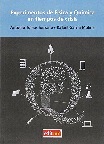Experimentos De Física Y Química En Tiempos De Crisis por Antonio Tomas Serrano