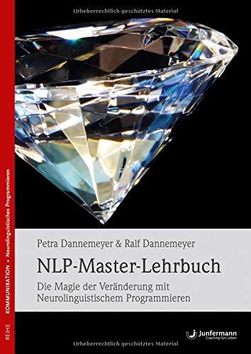 NLP-Master-Lehrbuch: Die Magie der Veränderung mit Neurolinguistischem Programmieren