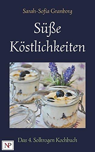 Süße Köstlichkeiten: Desserts, Eis, Smoothies, Kuchen, Gebäck, Torten, Plätzchen und Konfekt (Das Solkrogen Kochbuch 4)