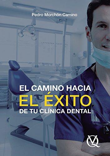 El Camino hacia el Éxito de tu Clínica Dental/ The Road to Success at Your Dental Clinic por Pedro Morchón