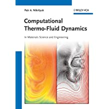 Computational Thermo-Fluid Dynamics: In Materials Science and Engineering (English Edition)