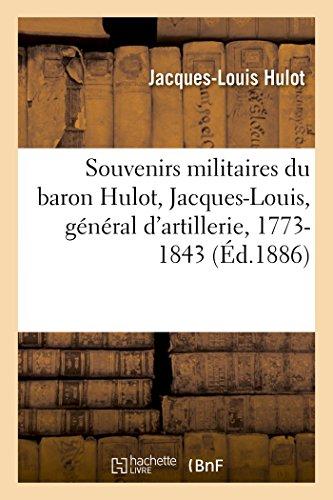 Souvenirs militaires du baron Hulot Jacques-Louis, général d'artillerie, 1773-1843
