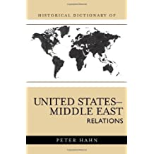 Historical Dictionary of United States-Middle East Relations (Historical Dictionaries of Diplomacy and Foreign Relations) by Peter L. Hahn (2007-02-06)