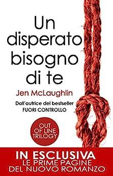 Un disperato bisogno di te (Out Of Line Series Vol. 2) di [McLaughlin, Jen]