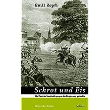 Schrot und Eis: Als Zürichs Landvolk gegen die Regierung putschte. Historischer Roman