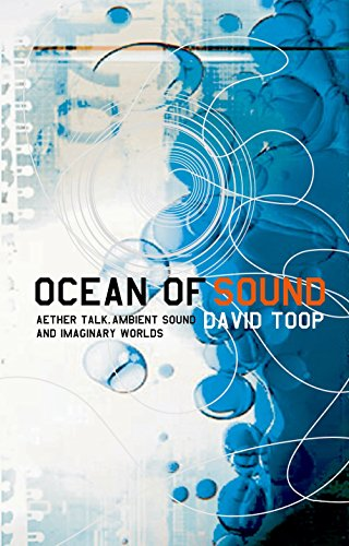 Ocean of Sound: Ambient sound and radical listening in the age of communication: Aether Talk, Ambient Sound and Imaginary Worlds (Five Star) por David Toop