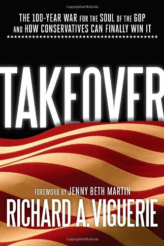 Takeover: The 100-Year War for the Soul of the GOP and How Conservatives Can Finally Win It por Richard A. Viguerie