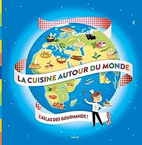 """Afficher """"La cuisine autour du monde : l'atlas des gourmands !"""""""