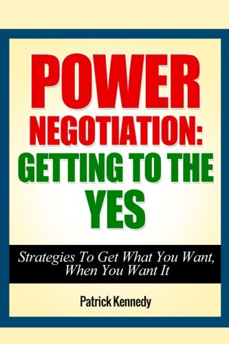 Power Negotiation: Getting To The YES - Strategies To Get What You Want, When You Want It: Volume 1 (Negotiation, Negotiated, negotiation skills)