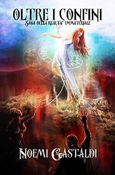 Oltre I Confini – Saga dell'immateriale – Prima Trilogia Completa di [Gastaldi, Noemi]