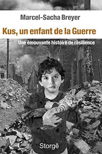 Couverture du livre Kus, un enfant de la Guerre: Une émouvante histoire de résilience