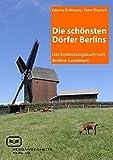 Die schönsten Dörfer Berlins: Das Entdeckungsbuch zum Berliner Landleben