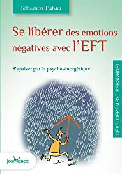 Se libérer des émotions négatives avec l'EFT : S'apaiser par la psycho-énergétique