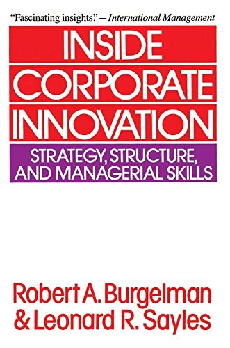 [(Inside Corporate Innovation : Strategy, Structure, and Managerial Skills)] [By (author) Robert Burgelman ] published on (October, 1988)