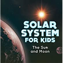 Solar System for Kids : The Sun and Moon: Universe for Kids (Children's Astronomy & Space Books) (English Edition)