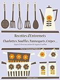 Recettes d'Entremets, Charlottes, Soufflés, Pannequets, Crêpes... (Les recettes d'Auguste Escoffier t. 28)