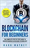 Blockchain For Beginners: The Complete Step By Step Guide To Understanding Blockchain Technology (Blockchain , dummies, blueprint, business, bitcoin)