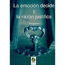 La Emocion Decide Y La Razon Justifica (Gestión Emocional)
