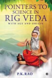 Pointers to Science in Rig Veda : With Age and Origin