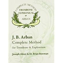 9175 -J. B. Arban Complete Method Trombone Euphonium by Joseph Alessi and Dr. Brian Bowman (2010-01-01)