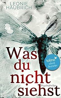 Was du nicht siehst: Psychothriller (Liz Günther 1) (German Edition) by [Haubrich, Leonie]