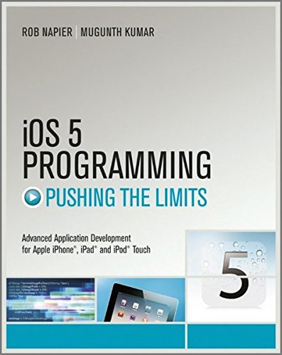 Preisvergleich Produktbild iOS 5 Programming Pushing the Limits: Developing Extraordinary Mobile Apps for Apple iPhone,  iPad,  and iPod Touch