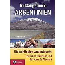 Trekking-Guide Argentinien: Die schönsten Andentouren zwischen Feuerland und der Puna de Atacama