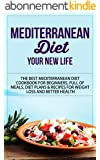 Mediterranean Diet: Your New Life - The Best Mediterranean Diet Cookbook for Beginners, Full of Meals, Diet Plans & Recipes for Weight Loss and Better ... Diet Recipes) (English Edition)