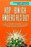 HSP - Bin ich anders als Du?: Alles was Sie über Hochsensibilität wissen müssen, inklusive Tipps für einen besseren Umgang und einem HSP-Selbsttest