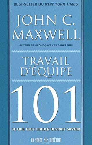 Travail d'équipe 101 : Ce que tout leader devrait savoir par John C. Maxwell