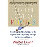 For the Love of Physics: From the End of the Rainbow to the Edge Of Time - A Journey Through the Wonders of Physics (English Edition)