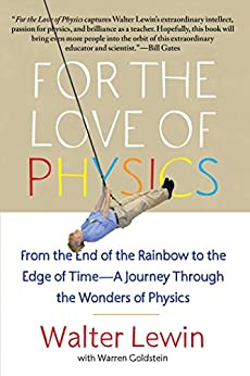 For the Love of Physics: From the End of the Rainbow to the Edge Of Time - A Journey Through the Wonders of Physics (English Edition) de [Lewin, Walter]