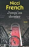 Jusqu'au dernier / Nicci French | French, Nicci. Auteur