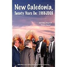 New Caledonia, Twenty Years On: 1988-2008 : Political and Social Change in a French Pacific Island