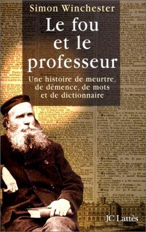 LE FOU ET LE PROFESSEUR. Une histoire de meurtre, de démence, de mots et de dictionnaire par Simon Winchester