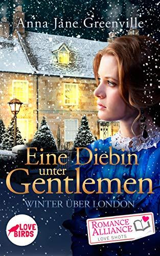 (Eine Diebin unter Gentlemen (Liebe, Historisch): Winter über London (Romance Alliance Love Shots-Reihe 11))