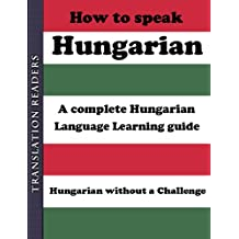 How to Speak Hungarian: A Complete Hungarian Language Learning Guide (English Edition)