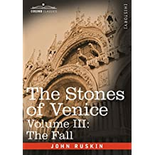 3: The Stones of Venice - Volume III: The Fall
