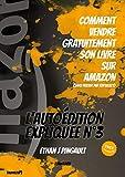 COMMENT VENDRE GRATUITEMENT SON LIVRE SUR AMAZON: (sans passer par KDP select) (L'AUTOÉDITION EXPLIQUÉE t. 3)...